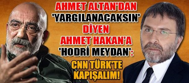 Ahmet Altan'dan 'yargılanacaksın' diyen Ahmet Hakan'a 'hodri meydan': CNN Türk'te kapışalım!