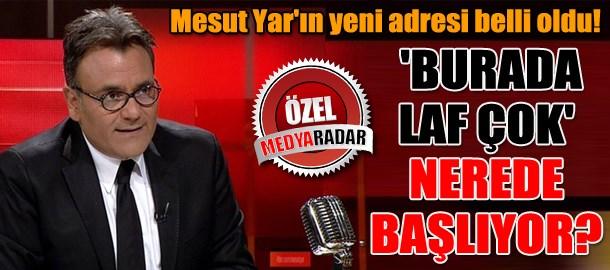 Mesut Yar'ın yeni adresi belli oldu! 'Burada Laf Çok' nerede başlıyor? (Medyaradar/Özel)