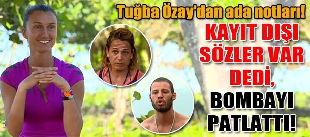 Tuğba Özay'dan ada notları! Kayıt dışı sözler var dedi bombayı patlattı!