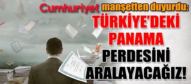 Cumhuriyet manşetten duyurdu: Türkiye'deki Panama perdesini aralayacağız!