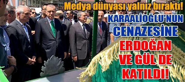 Karaalioğlu'nun cenazesine Erdoğan ve Gül de katıldı!