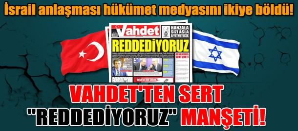 İsrail anlaşması hükümet medyasını ikiye böldü! Vahdet'ten sert