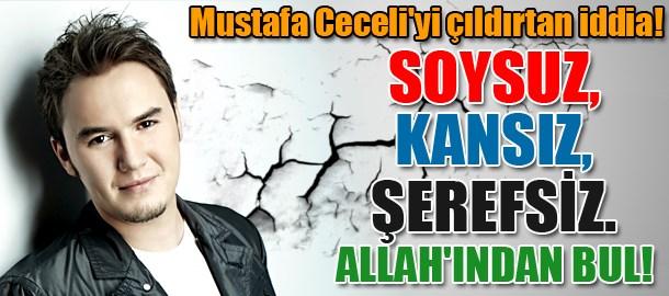 Mustafa Ceceli'yi çıldırtan iddia! Soysuz, kansız, şerefsiz,Allah'ından bul!