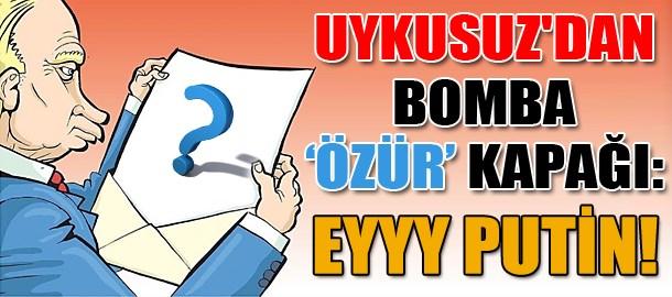 Uykusuz'dan bomba Özür kapağı: Eyyy Putin!