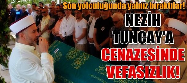 Nezih Tuncay'a cenazesinde vefasızlık! Son yolculuğunda yalnız bıraktılar