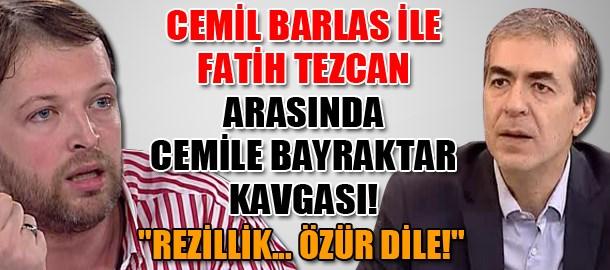 Cemil Barlas ile Fatih Tezcan arasında Cemile Bayraktar kavgası!