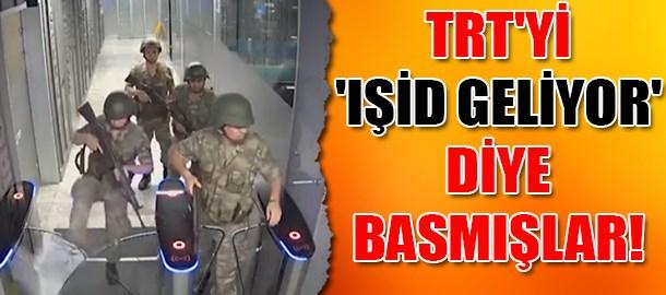 TRT'yi 'IŞİD geliyor' diye basmışlar!