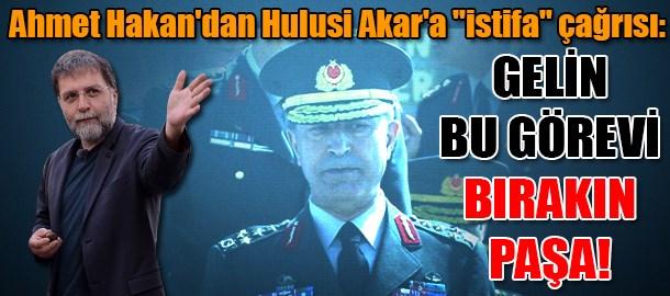 Ahmet Hakan'dan Hulusi Akar'a