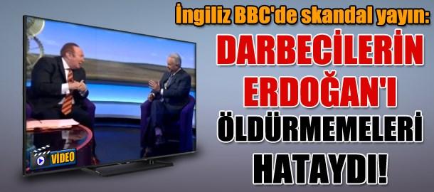 İngiliz BBC'de skandal yayın: Darbecilerin Erdoğan'ı öldürmemeleri hataydı!
