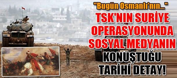 TSK'nın Suriye operasyonunda sosyal medyanın konuştuğu tarihi detay!