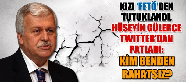 Kızı 'FETÖ'den tutuklandı, Hüseyin Gülerce Twitter'dan patladı: Kim benden rahatsız?