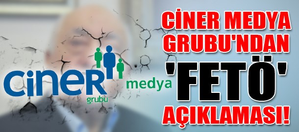 Ciner Medya Grubu'ndan 'FETÖ' açıklaması!