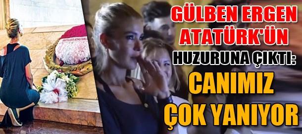 Gülben Ergen Atatürk'ün huzuruna çıktı: Canımız çok yanıyor