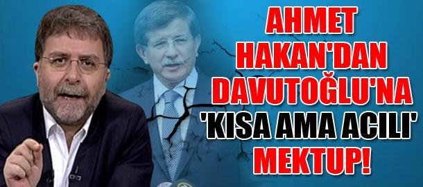 Ahmet Hakan'dan Ahmet Davutoğlu'na 'kısa ama acılı' mektup!
