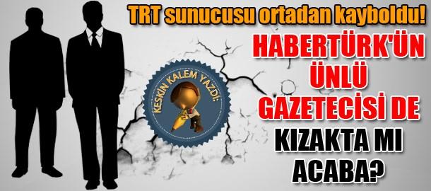 Keskin Kalem yazdı: TRT sunucusu ortadan kayboldu! Habertürk'ün ünlü gazetecisi de kızakta mı acaba?