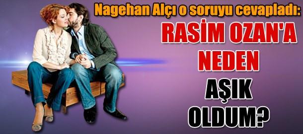 Nagehan Alçı o soruyu cevapladı: Rasim Ozan'a neden aşık oldum?