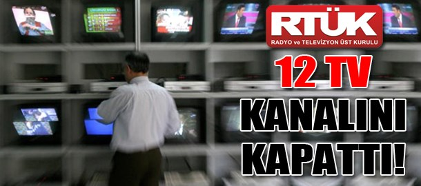 RTÜK 12 TV kanalını kapattı!