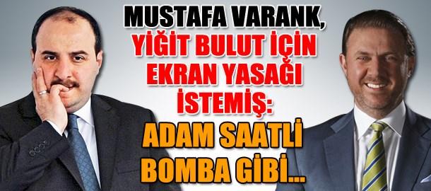 Mustafa Varank, Yiğit Bulut için ekran yasağı istemiş: Adam saatli bomba gibi...