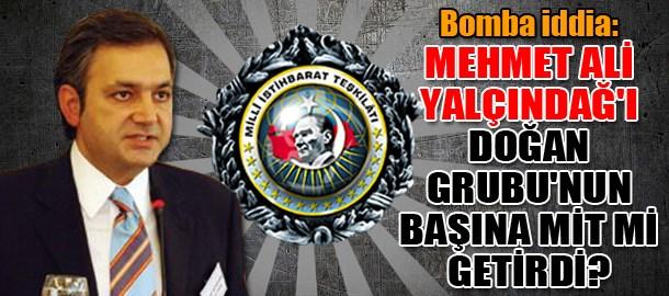 Bomba iddia: Mehmet Ali Yalçındağ'ı Doğan Grubu'nun başına MİT mi getirdi?
