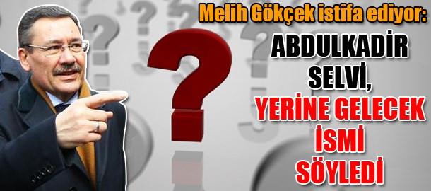 Melih Gökçek istifa ediyor: Abdulkadir Selvi, yerine gelecek ismi söyledi
