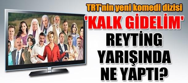 TRT'nin yeni komedi dizisi 'Kalk Gidelim' reyting yarışında ne yaptı?