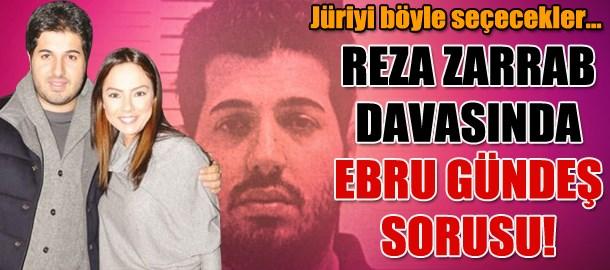 Jüriyi böyle seçecekler... Reza Zarrab davasında Ebru Gündeş sorusu!