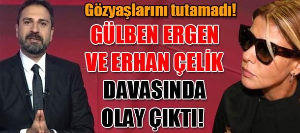 Gülben Ergen ve Erhan Çelik davasında olay çıktı! Gözyaşlarını tutamadı!
