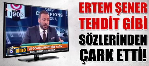 Ertem Şener tehdit gibi sözlerinden çark etti!