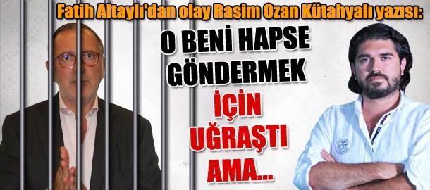 Fatih Altaylı'dan olay Rasim Ozan Kütahyalı yazısı: O beni hapse göndermek için uğraştı ama...
