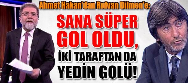 Ahmet Hakan'dan Rıdvan Dilmen'e: Sana süper gol oldu, iki taraftan da yedin golü!