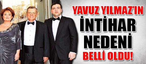 Yavuz Yılmaz'ın intihar nedeni belli oldu!