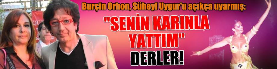Burçin Orhon, Süheyl Uygur'u açıkça uyarmış: