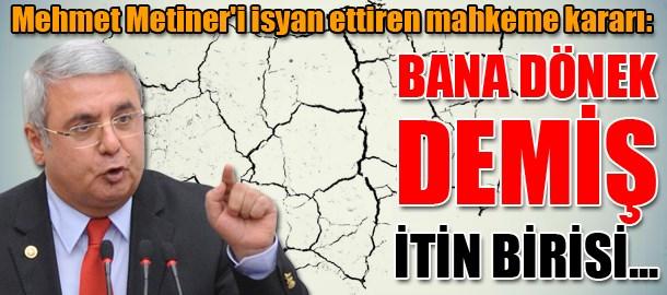 Mehmet Metiner'i isyan ettiren mahkeme kararı: Bana dönek demiş itin birisi...