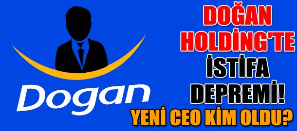 Doğan Holding'te istifa depremi Yeni CEO kim oldu?