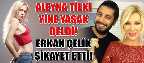 Aleyna Tilki yine yasak deldi! Erhan Çelik şikayet etti!