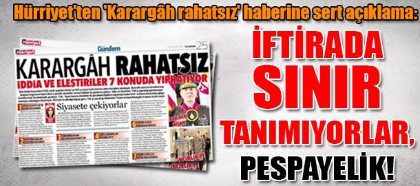 Hürriyet'ten 'Karargâh rahatsız' haberine sert açıklama: İftirada sınır tanımıyorlar, pespayelik!