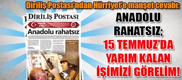 Diriliş Postası'ndan Hürriyet'e manşet cevabı: Anadolu rahatsız; 15 Temmuz'da yarım kalan işimizi görelim!