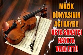 Müzik dünyasının acı kaybı! Usta sanatçı hayata veda etti!