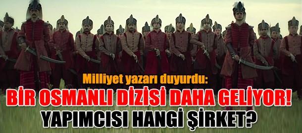 Milliyet yazarı duyurdu: Bir Osmanlı dizisi daha geliyor! Yapımcısı hangi şirket?