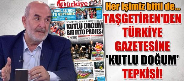 Ahmet Taşgetiren'den Türkiye gazetesine 'Kutlu Doğum' tepkisi: Her işimiz bitti de...