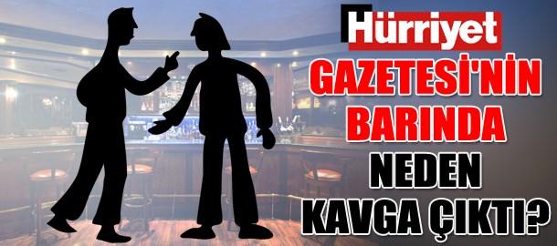 Hürriyet Gazetesi'nin barında neden kavga çıktı?