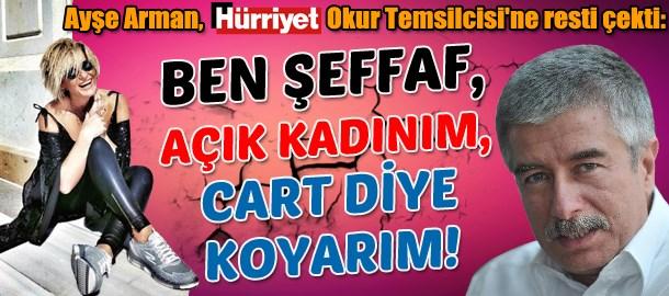 Ayşe Arman, Hürriyet Okur Temsilcisi'ne resti çekti: Ben şeffaf, açık kadınım, cart diye koyarım!