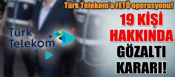 Türk Telekom'a FETÖ operasyonu! 19 kişi hakkında gözaltı kararı!
