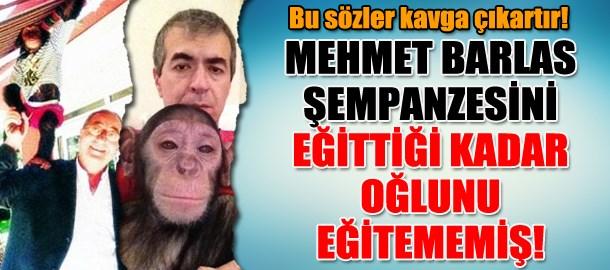 Bu sözler kavga çıkartır! Mehmet Barlas şempanzesini eğittiği kadar oğlunu eğitememiş!