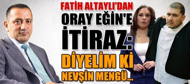 Fatih Altaylı'dan Oray Eğin'e itiraz: Diyelim ki Nevşin Mengü...