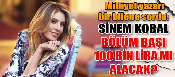 Sinem Kobal bölüm başı 100 bin lira mı alacak?