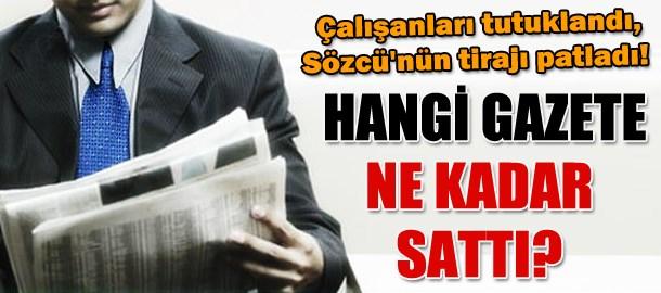 Çalışanları tutuklandı, Sözcü'nün tirajı patladı! Hangi gazete ne kadar sattı?
