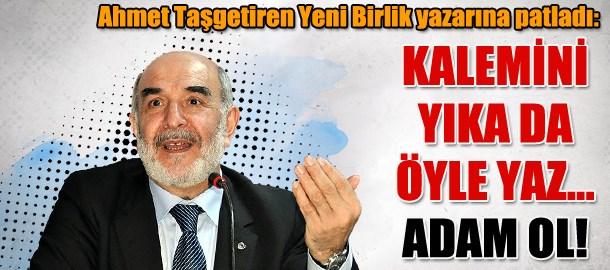 Ahmet Taşgetiren Yeni Birlik yazarına patladı: Kalemini yıka da öyle yaz... Adam ol!
