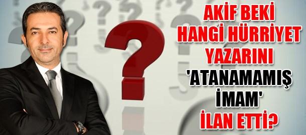 Akif Beki hangi Hürriyet yazarını 'atanamamış imam' ilan etti?