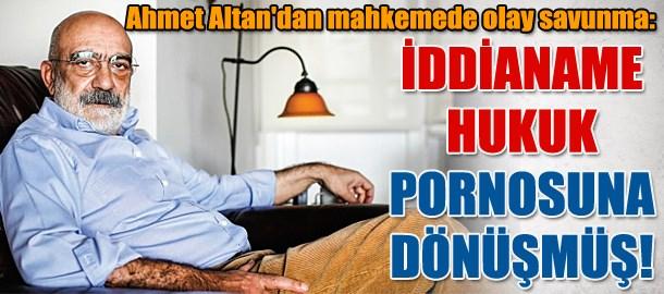 Ahmet Altan'dan mahkemede olay savunma: İddianame hukuk pornosuna dönüşmüş!